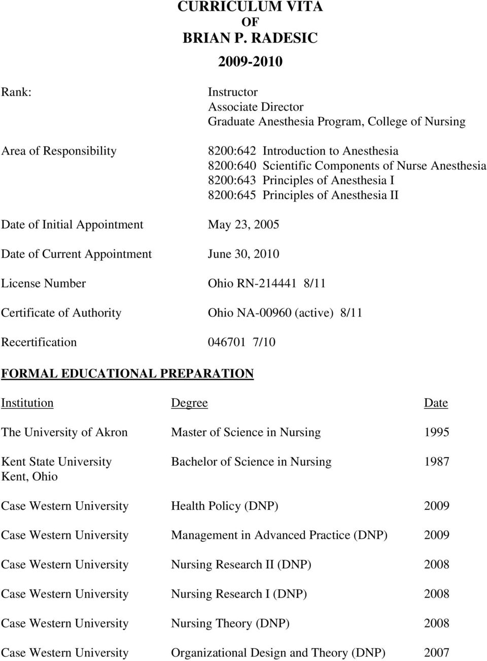 Nurse Anesthesia 8200:643 Principles of Anesthesia I 8200:645 Principles of Anesthesia II Date of Initial Appointment May 23, 2005 Date of Current Appointment June 30, 2010 License Number Ohio