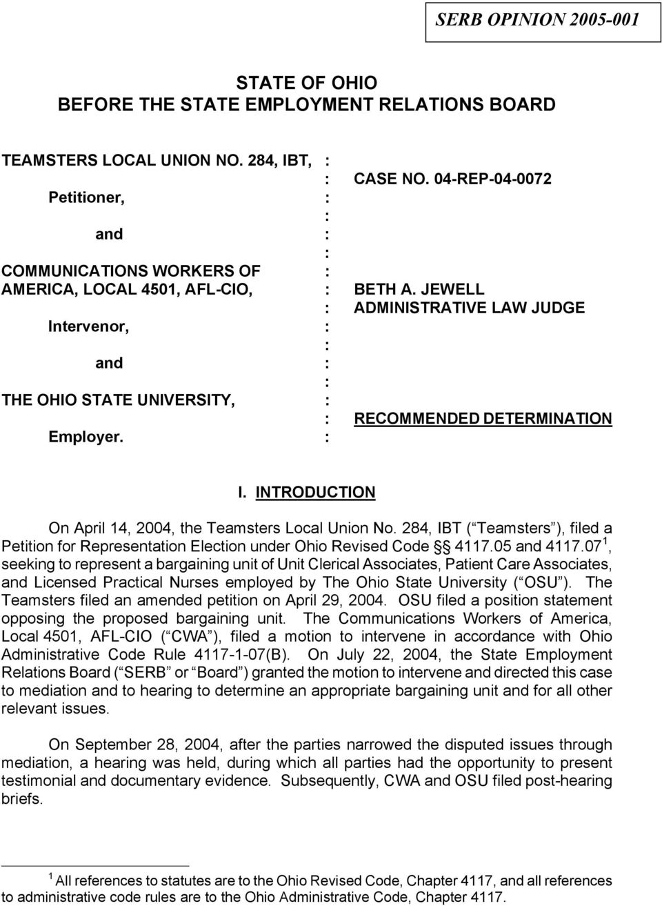 JEWELL : ADMINISTRATIVE LAW JUDGE Intervenor, : : and : : THE OHIO STATE UNIVERSITY, : : RECOMMENDED DETERMINATION Employer. : I. INTRODUCTION On April 14, 2004, the Teamsters Local Union No.