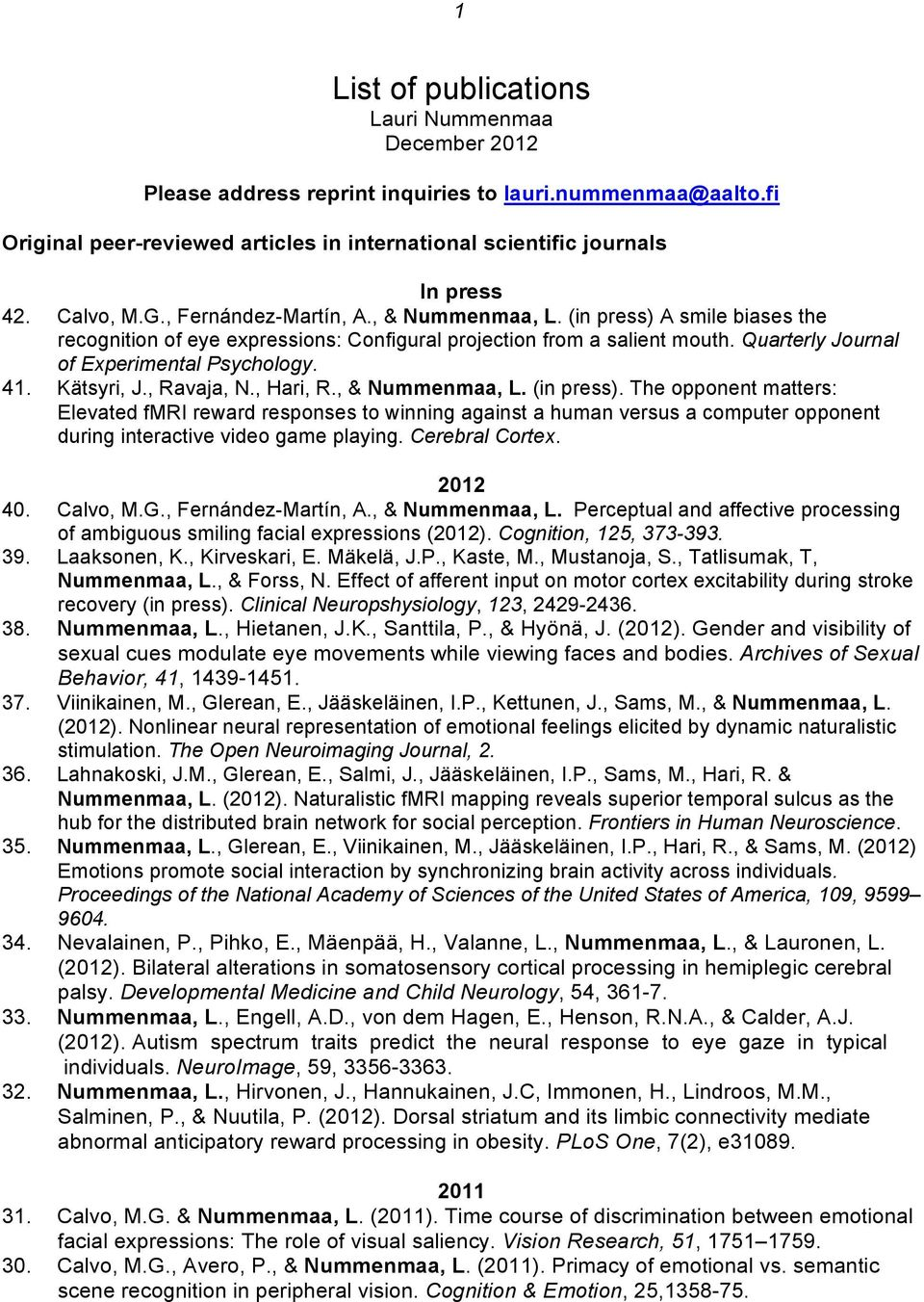 Quarterly Journal of Experimental Psychology. 41. Kätsyri, J., Ravaja, N., Hari, R., & Nummenmaa, L. (in press).