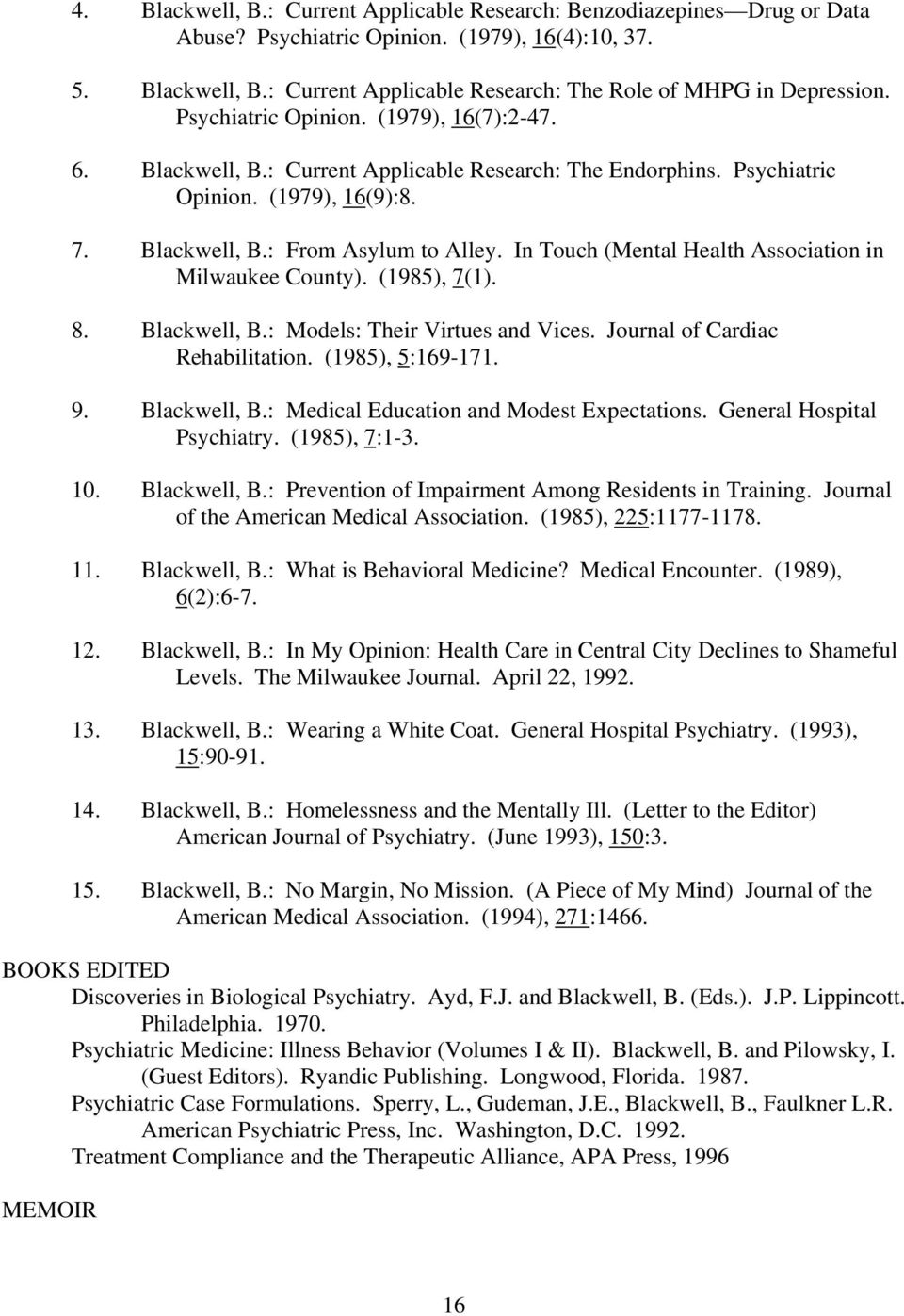 In Touch (Mental Health Association in Milwaukee County). (1985), 7(1). 8. Blackwell, B.: Models: Their Virtues and Vices. Journal of Cardiac Rehabilitation. (1985), 5:169-171. 9. Blackwell, B.: Medical Education and Modest Expectations.