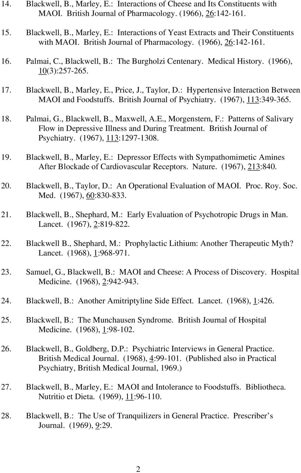 , Taylor, D.: Hypertensive Interaction Between MAOI and Foodstuffs. British Journal of Psychiatry. (1967), 113:349-365. 18. Palmai, G., Blackwell, B., Maxwell, A.E., Morgenstern, F.