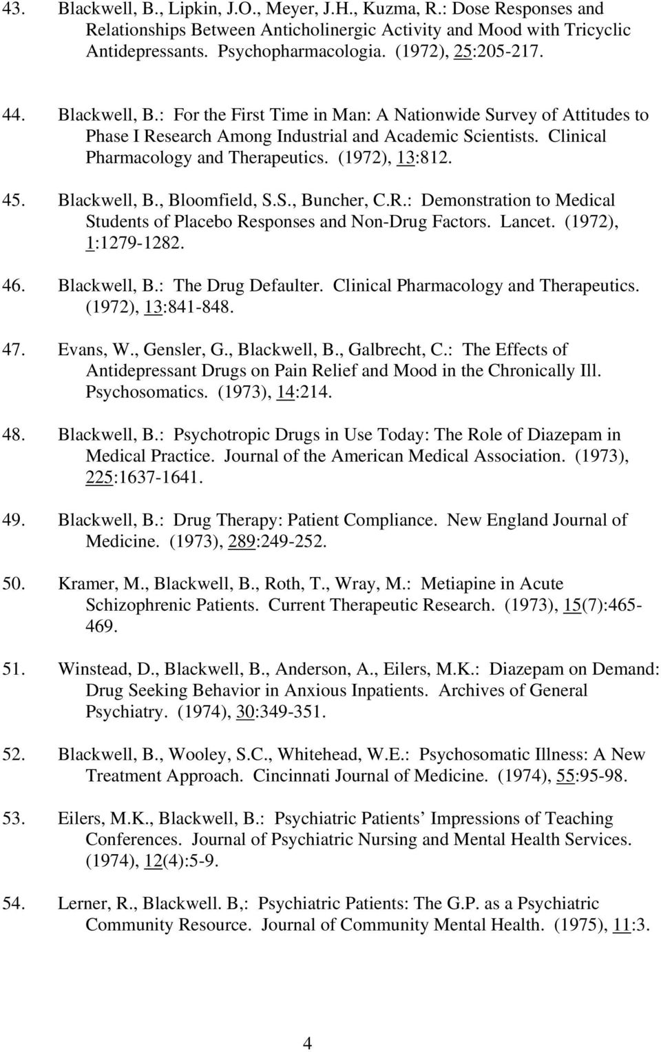 (1972), 13:812. 45. Blackwell, B., Bloomfield, S.S., Buncher, C.R.: Demonstration to Medical Students of Placebo Responses and Non-Drug Factors. Lancet. (1972), 1:1279-1282. 46. Blackwell, B.: The Drug Defaulter.