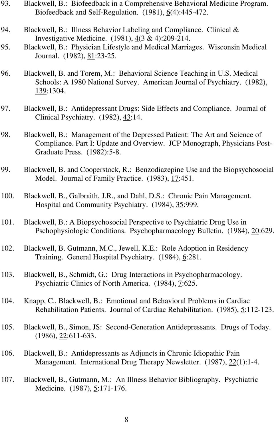 : Behavioral Science Teaching in U.S. Medical Schools: A 1980 National Survey. American Journal of Psychiatry. (1982), 139:1304. 97. Blackwell, B.: Antidepressant Drugs: Side Effects and Compliance.