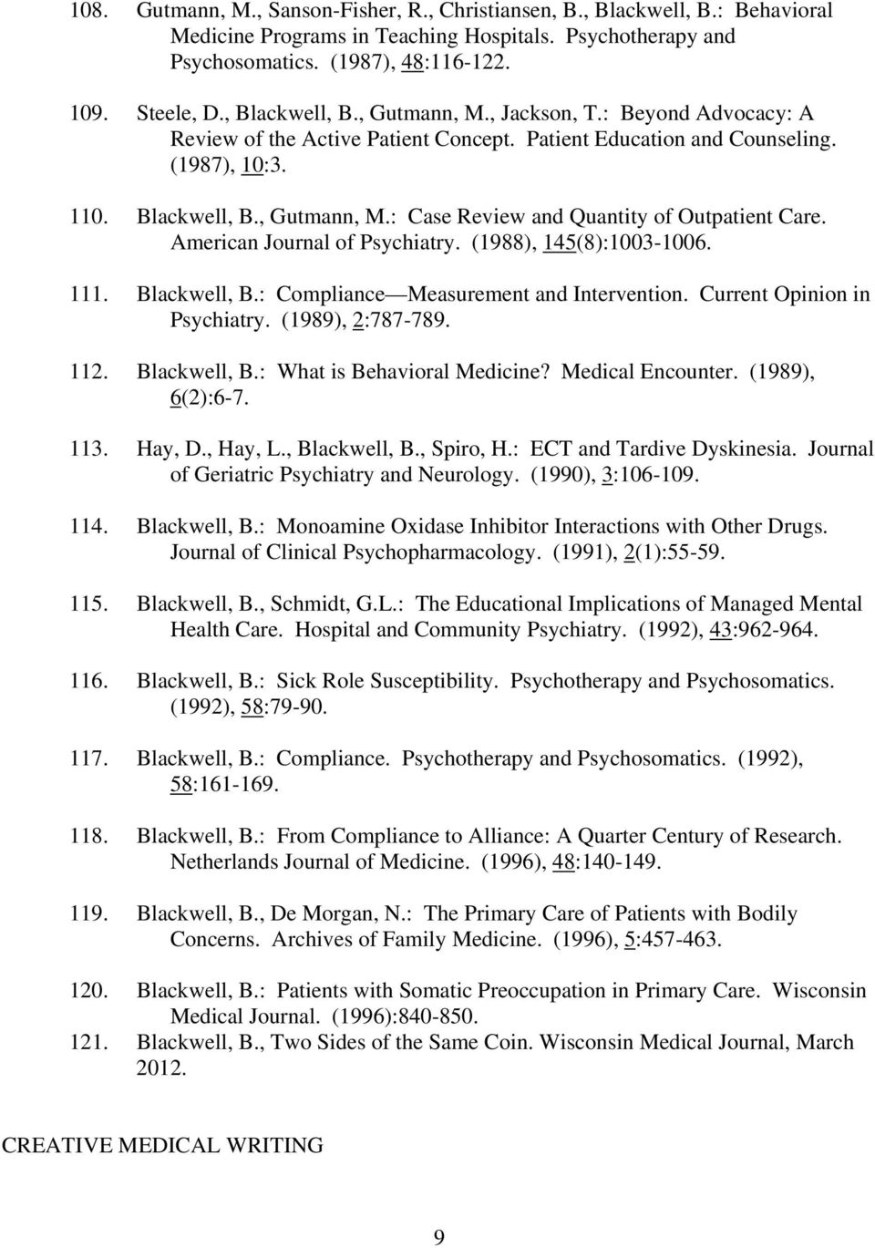 American Journal of Psychiatry. (1988), 145(8):1003-1006. 111. Blackwell, B.: Compliance Measurement and Intervention. Current Opinion in Psychiatry. (1989), 2:787-789. 112. Blackwell, B.: What is Behavioral Medicine?