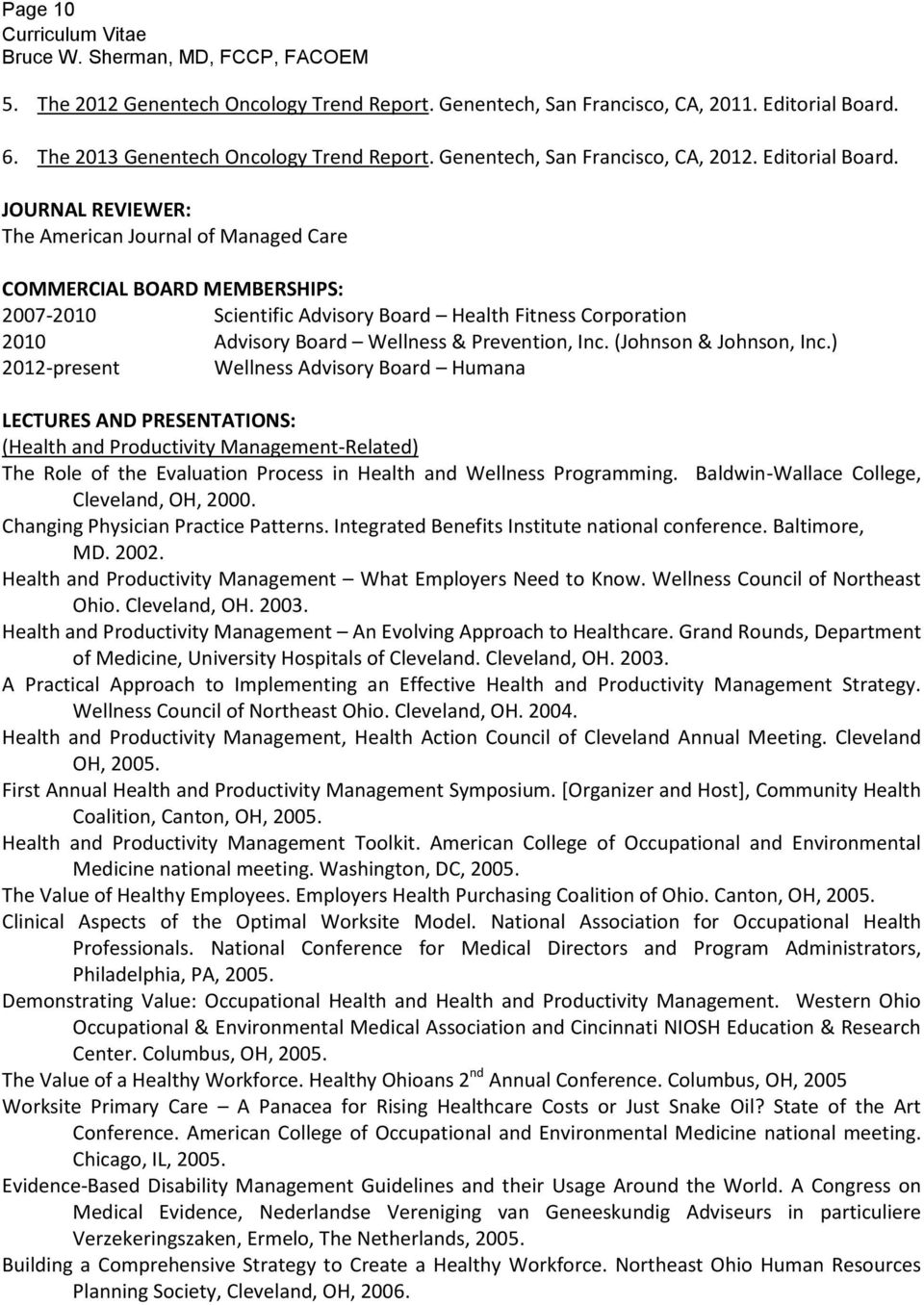 JOURNAL REVIEWER: The American Journal of Managed Care COMMERCIAL BOARD MEMBERSHIPS: 2007-2010 Scientific Advisory Board Health Fitness Corporation 2010 Advisory Board Wellness & Prevention, Inc.