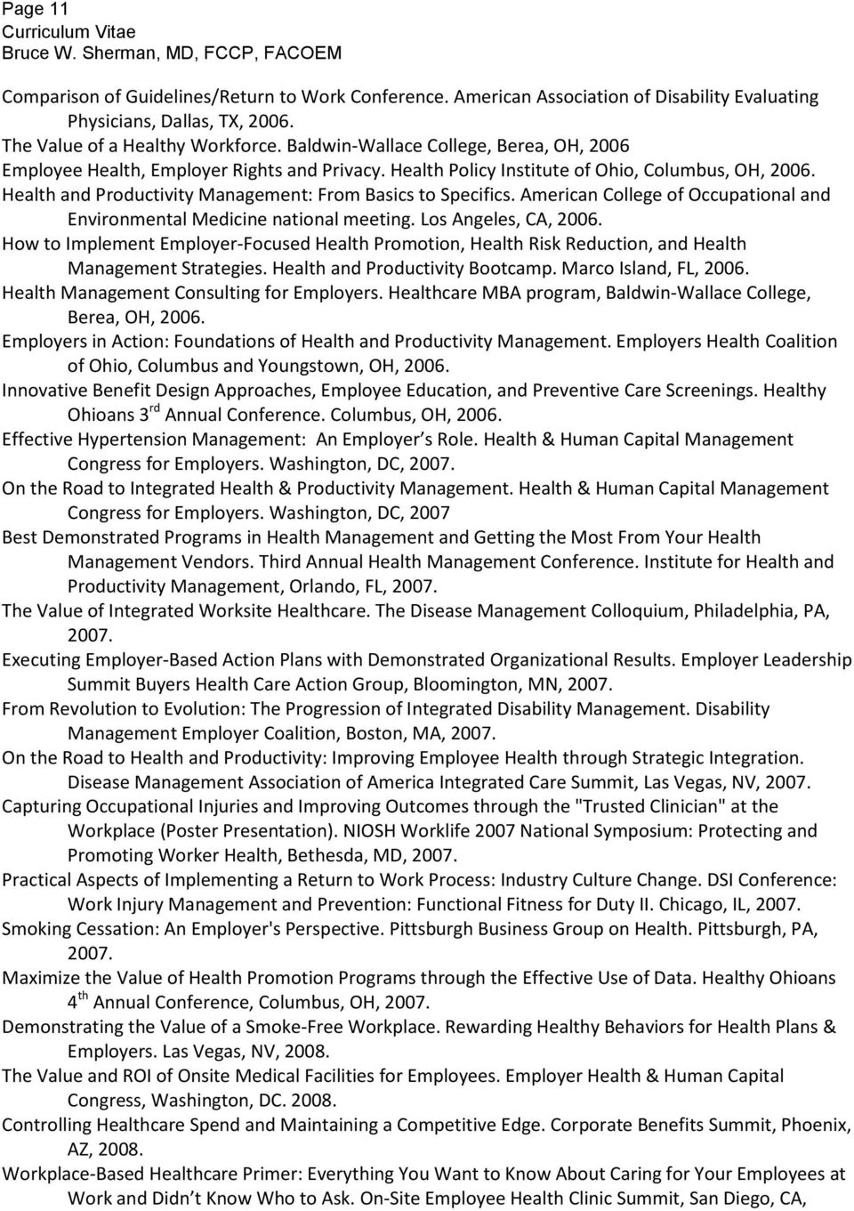 Health and Productivity Management: From Basics to Specifics. American College of Occupational and Environmental Medicine national meeting. Los Angeles, CA, 2006.
