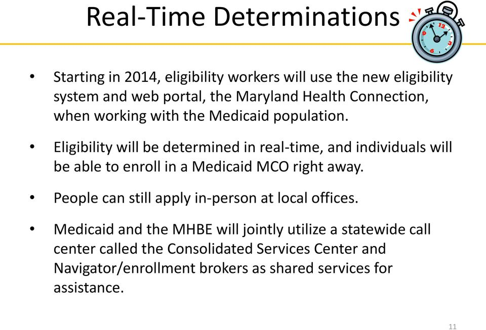 Eligibility will be determined in real-time, and individuals will be able t enrll in a Medicaid MCO right away.
