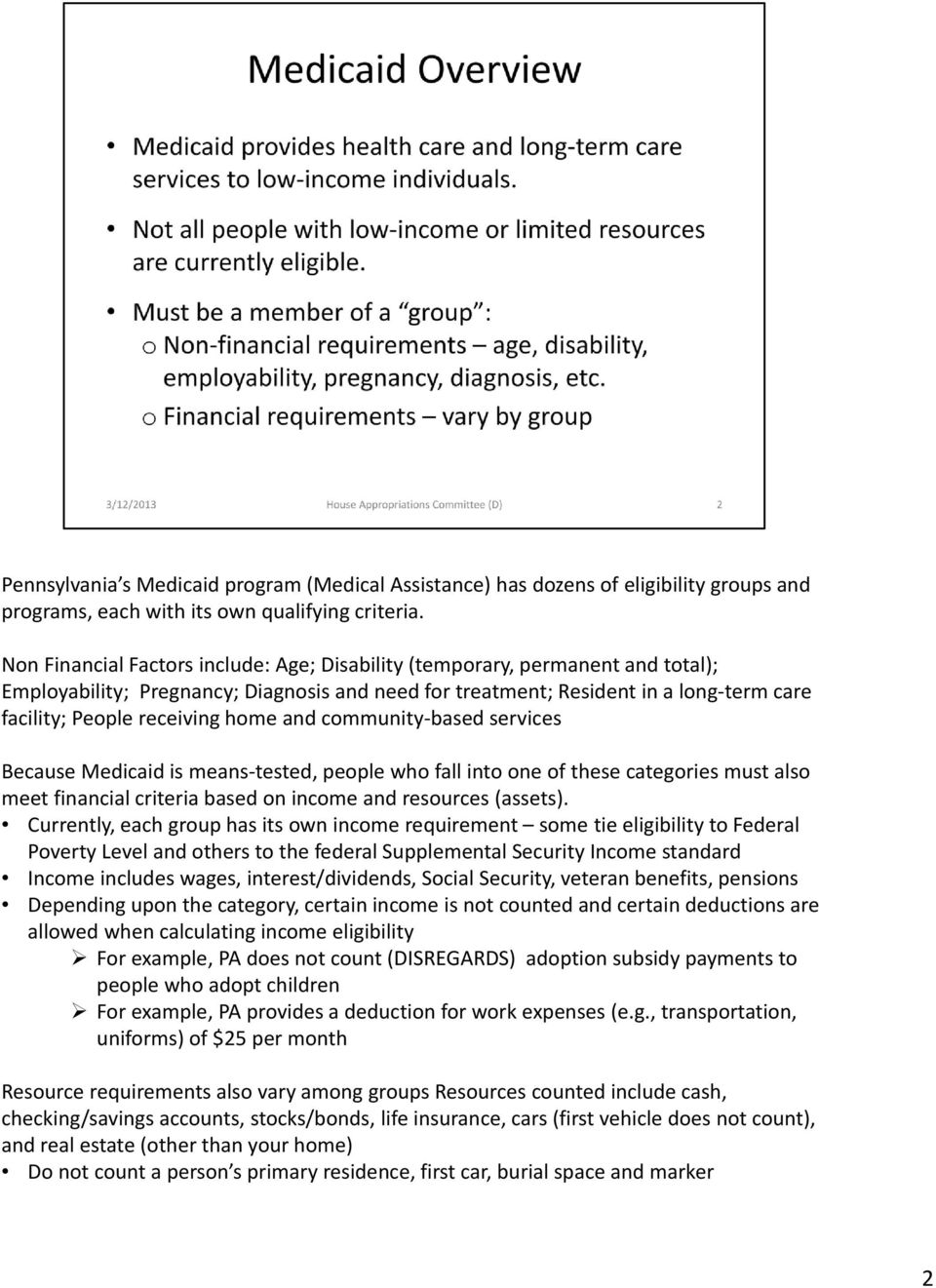 home and community based services Because Medicaid is means tested, people who fall into one of these categories must also meet financial criteria based on income and resources (assets).