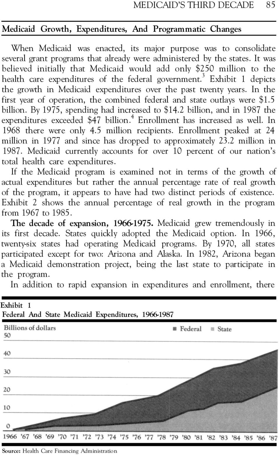 3 Exhibit 1 depicts the growth in Medicaid expenditures over the past twenty years. In the first year of operation, the combined federal and state outlays were $1.5 billion.