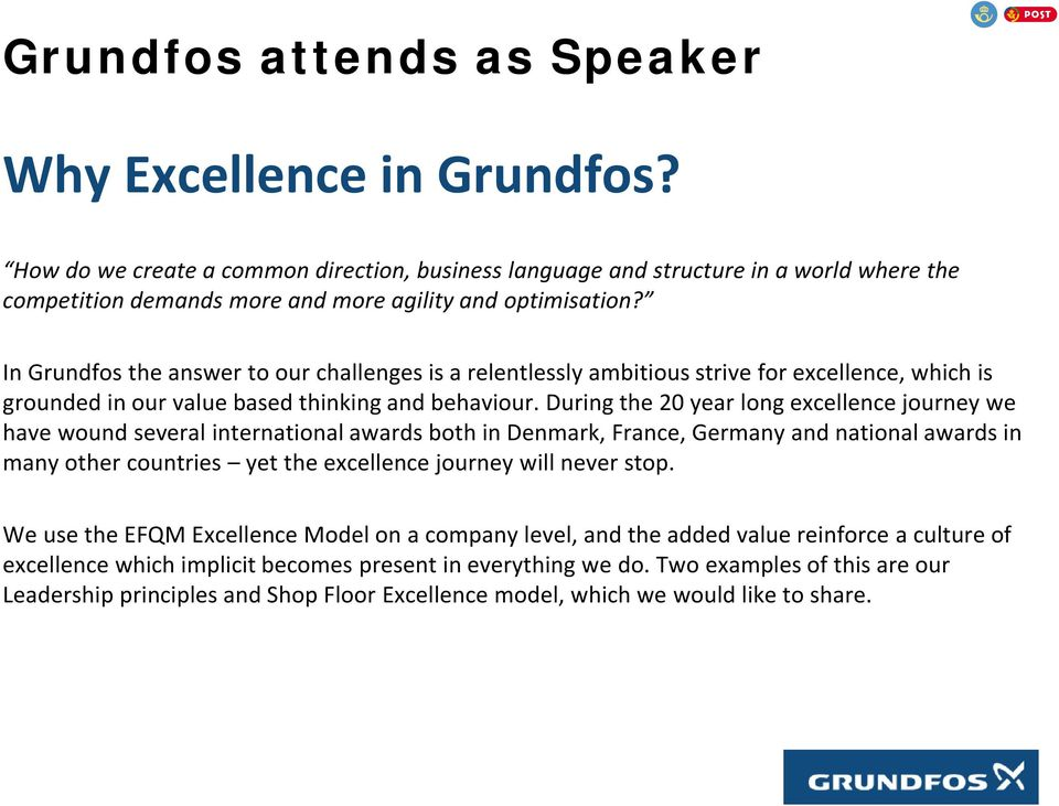 In Grundfos the answer to our challenges is a relentlessly ambitious strive for excellence, which is grounded in our value based thinking and behaviour.