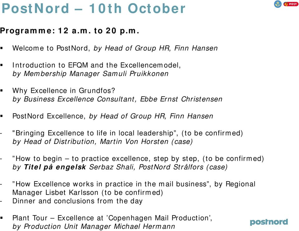 Distribution, Martin Von Horsten (case) - How to begin to practice excellence, step by step, (to be confirmed) by Titel på engelsk Serbaz Shali, PostNord Strålfors (case) - How Excellence works in