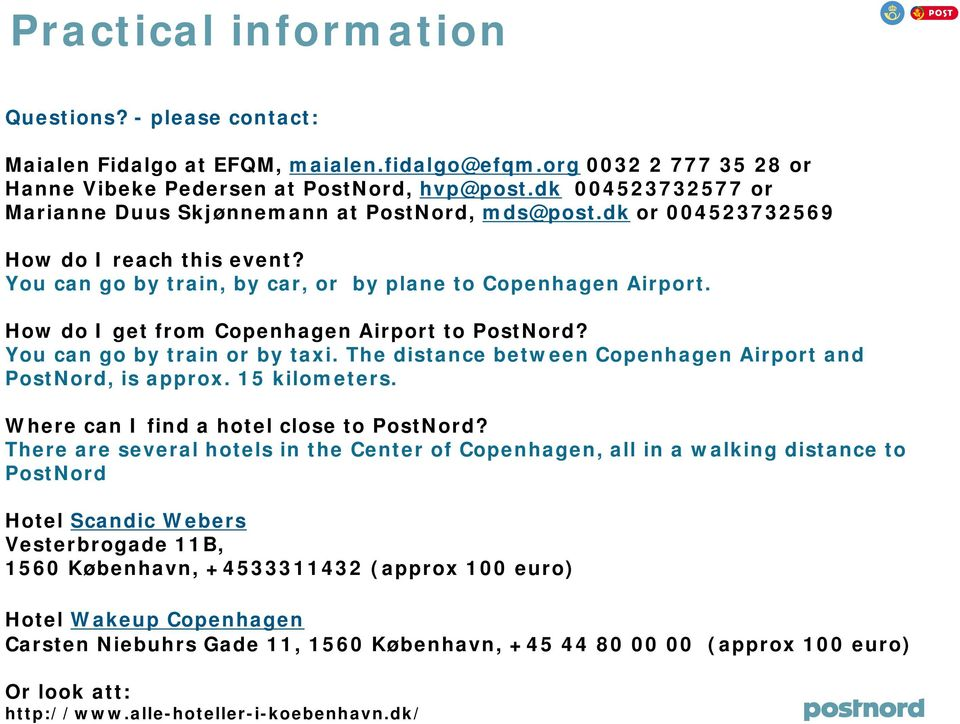 How do I get from Copenhagen Airport to PostNord? You can go by train or by taxi. The distance between Copenhagen Airport and PostNord, is approx. 15 kilometers.