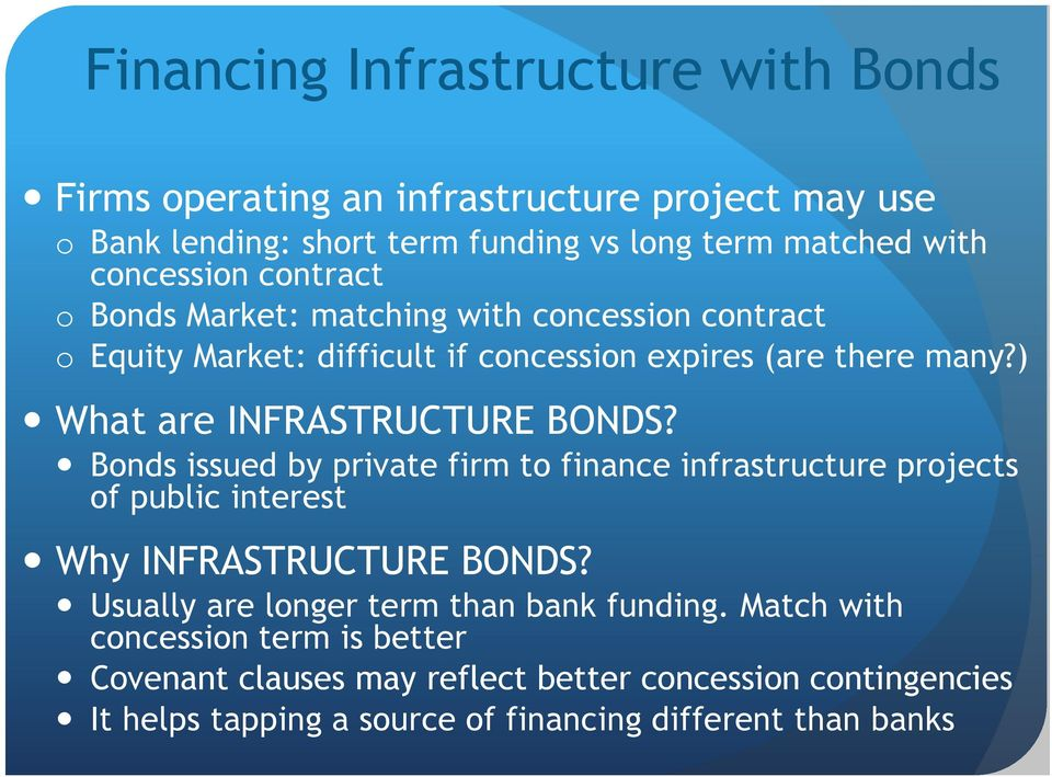 ) What are INFRASTRUCTURE BONDS? Bonds issued by private firm to finance infrastructure projects of public interest Why INFRASTRUCTURE BONDS?