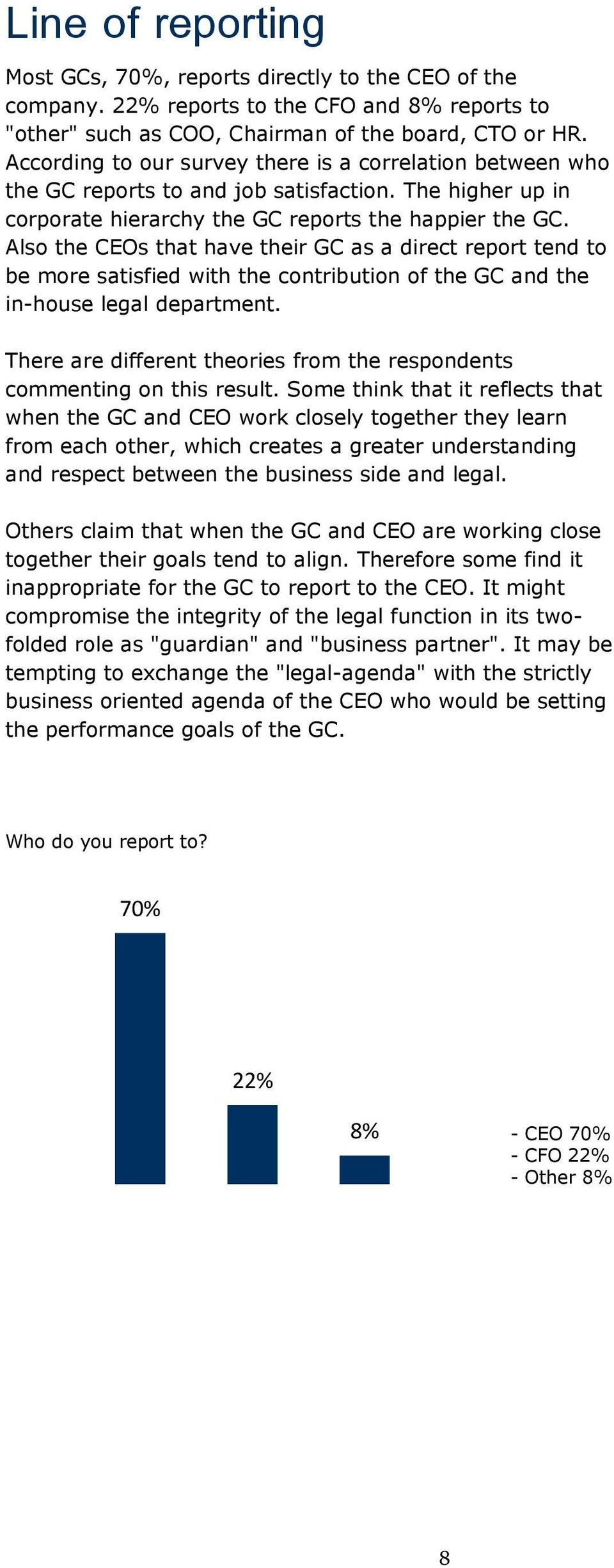 Also the CEOs that have their GC as a direct report tend to be more satisfied with the contribution of the GC and the in-house legal department.