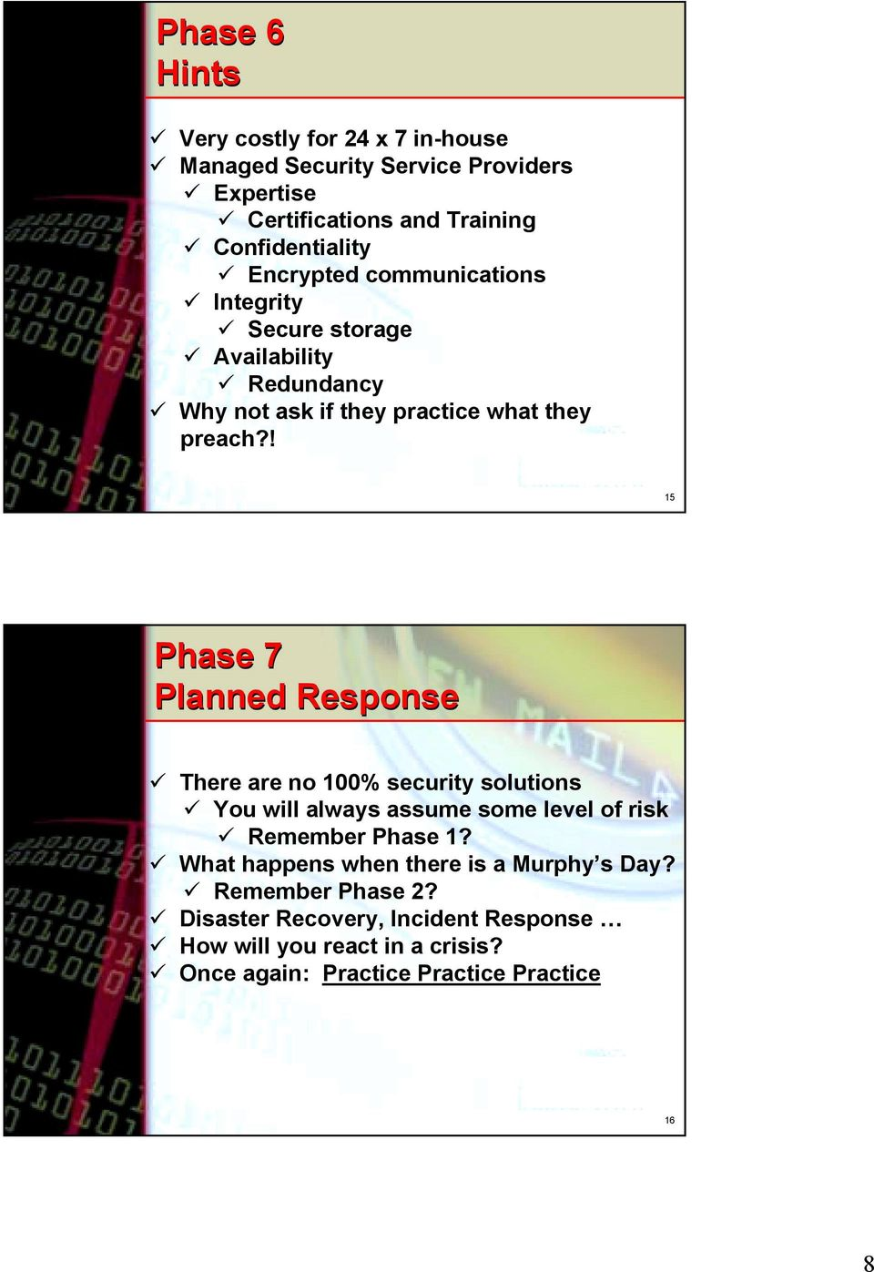 ! 15 Phase 7 Planned Response There are no 100% security solutions You will always assume some level of risk Remember Phase 1?