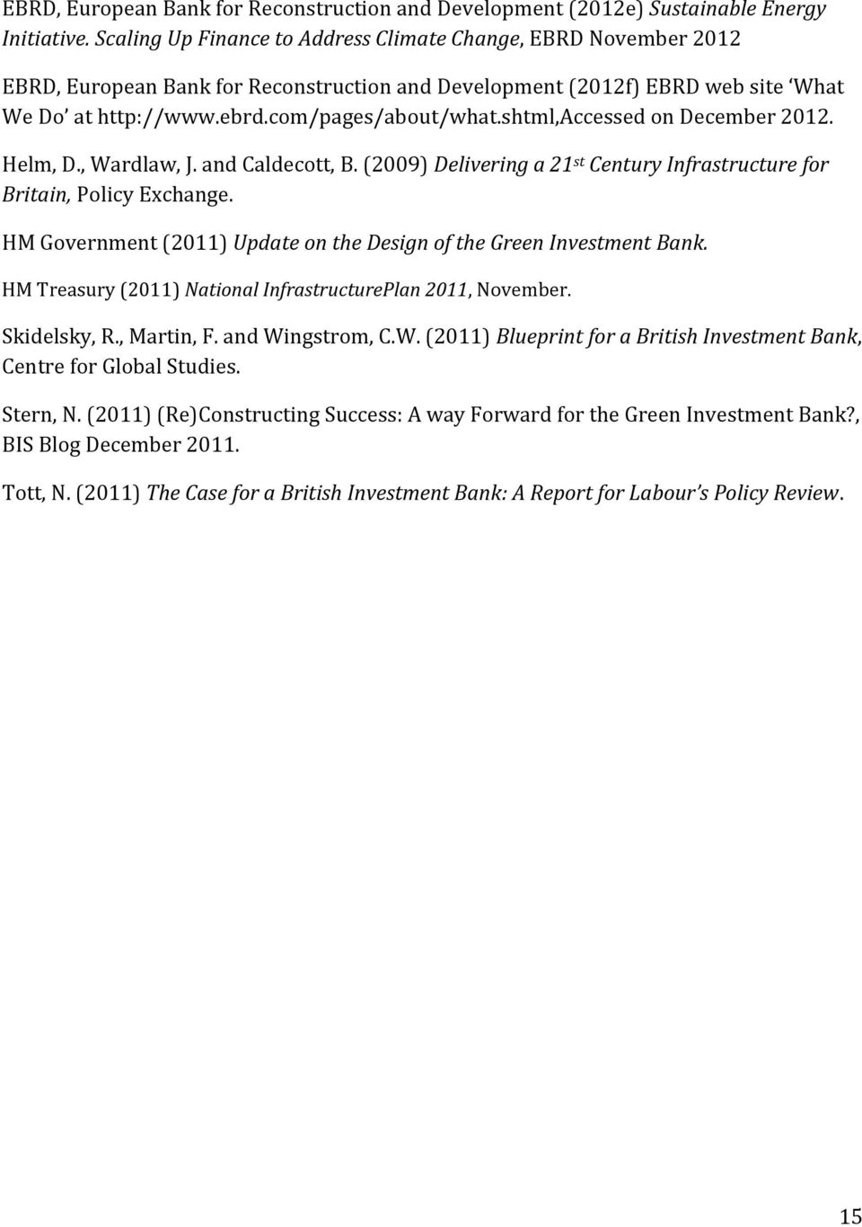 shtml,accessed on December 2012. Helm, D., Wardlaw, J. and Caldecott, B. (2009) Delivering a 21 st Century for Britain, Policy Exchange.