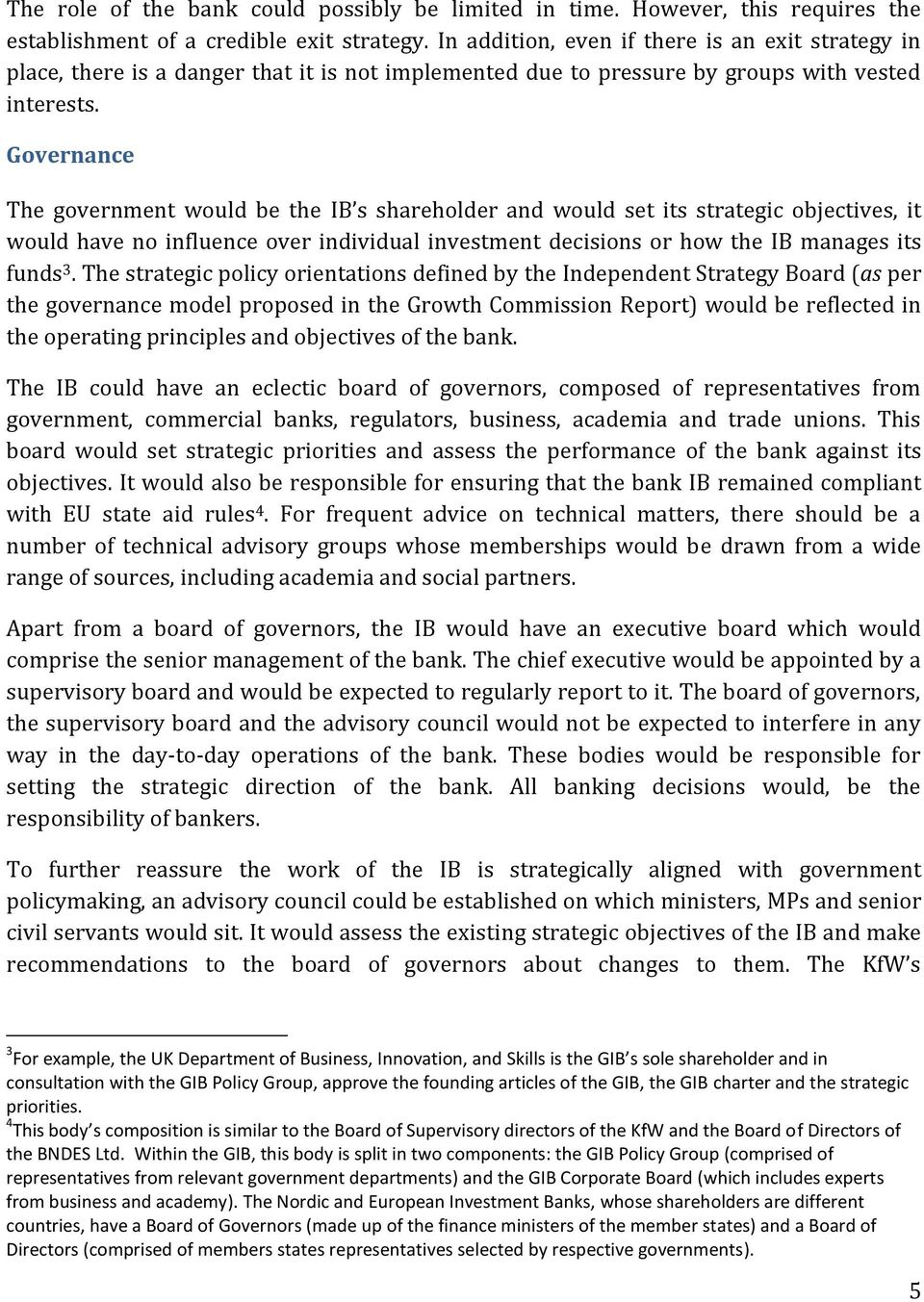 Governance The government would be the IB s shareholder and would set its strategic objectives, it would have no influence over individual investment decisions or how the IB manages its funds 3.