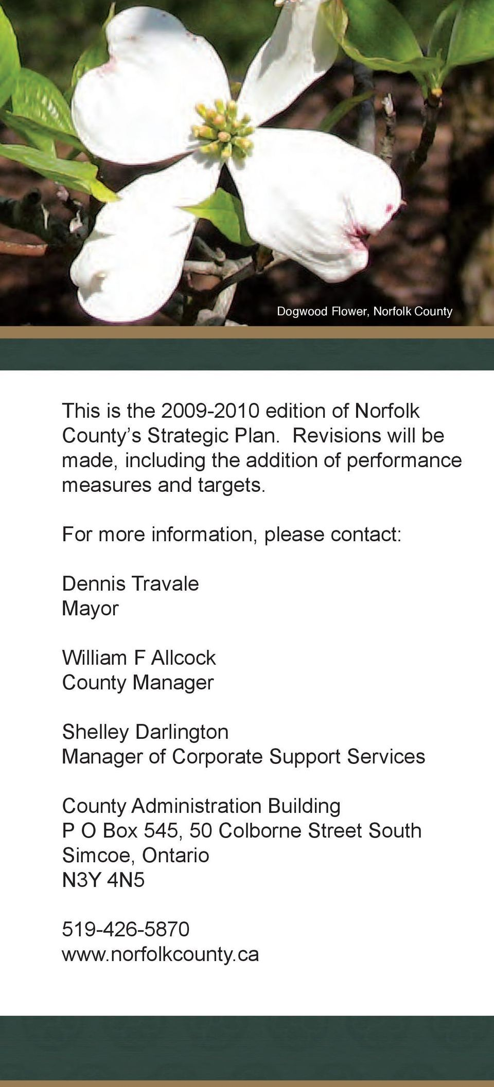 For more information, please contact: Dennis Travale Mayor William F Allcock County Manager Shelley Darlington