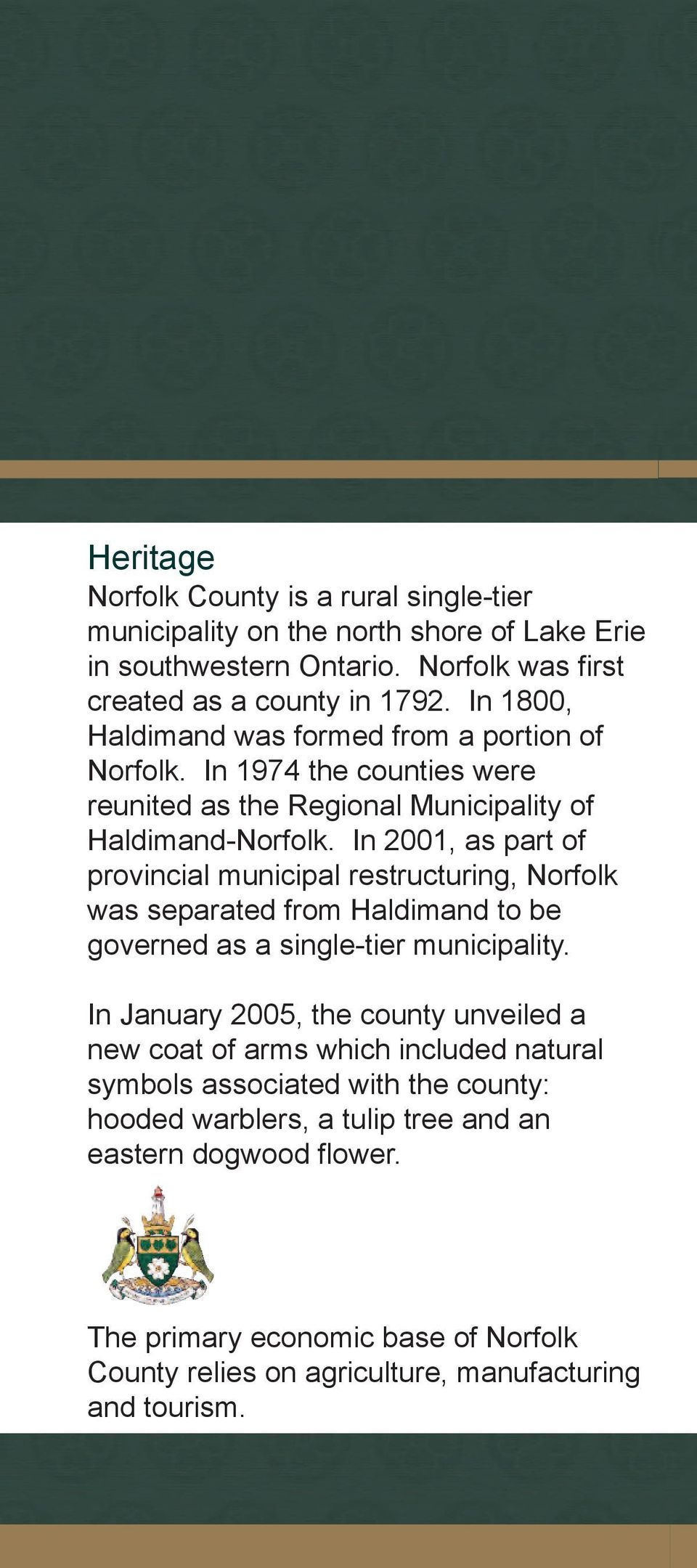 In 2001, as part of provincial municipal restructuring, Norfolk was separated from Haldimand to be governed as a single-tier municipality.