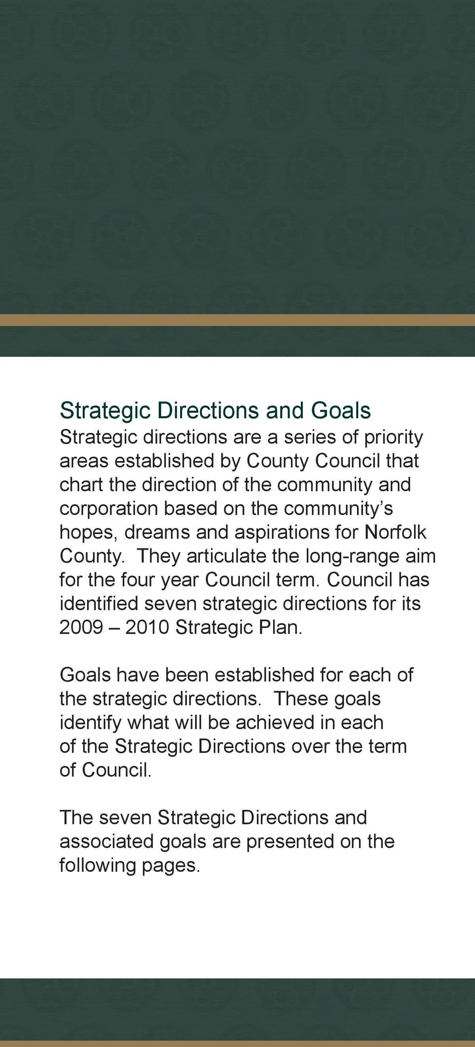 Council has identified seven strategic directions for its 2009 2010 Strategic Plan. Goals have been established for each of the strategic directions.