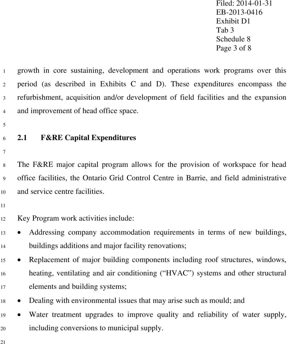 . F&RE Capital Expenditures The F&RE major capital program allows for the provision of workspace for head office facilities, the Ontario Grid Control Centre in Barrie, and field administrative and