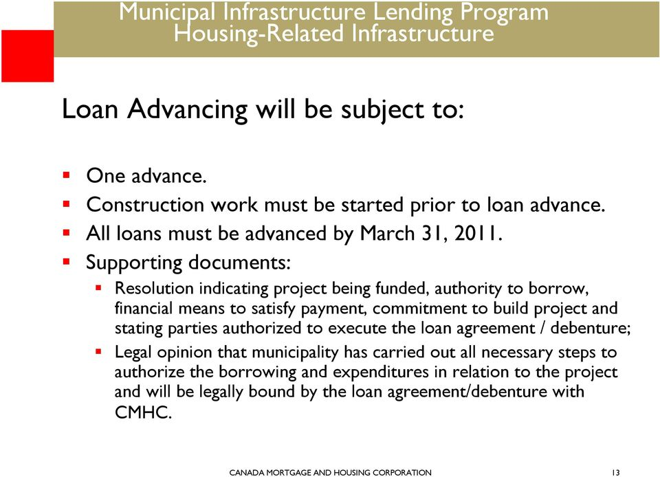 stating parties authorized to execute the loan agreement / debenture; Legal opinion that municipality has carried out all necessary steps to authorize the
