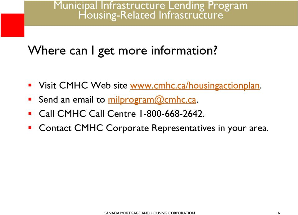 Contact CMHC Corporate Representatives in your area.