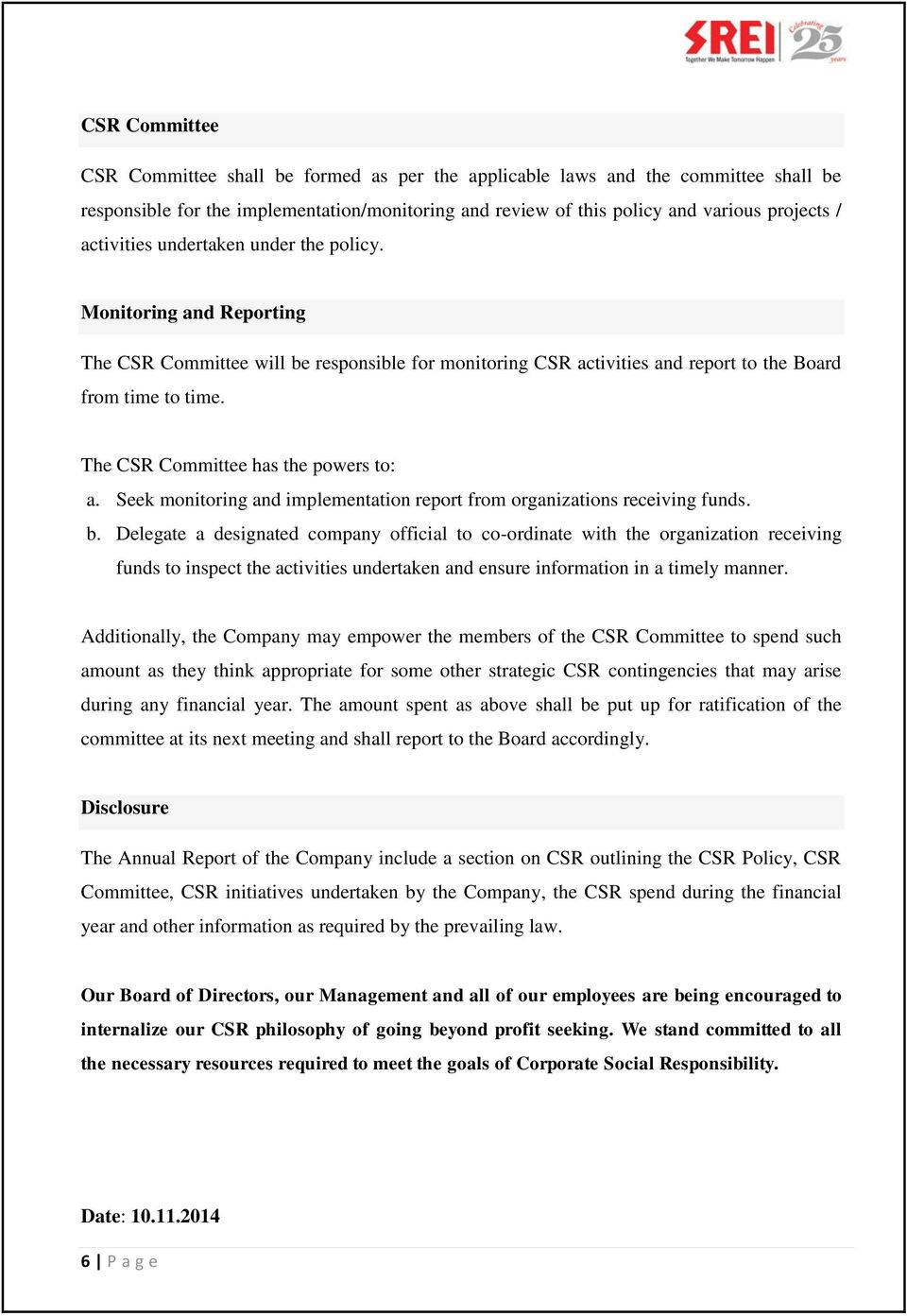 The CSR Committee has the powers to: a. Seek monitoring and implementation report from organizations receiving funds. b.