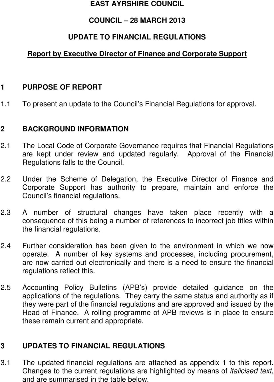 1 The Local Code of Corporate Governance requires that Financial Regulations are kept under review and updated regularly. Approval of the Financial Regulations falls to the Council. 2.