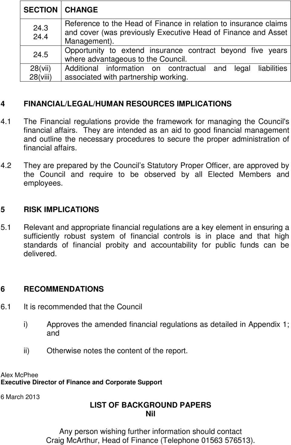 years where advantageous to the Council. Additional information on contractual and legal liabilities associated with partnership working. 4 FINANCIAL/LEGAL/HUMAN RESOURCES IMPLICATIONS 4.