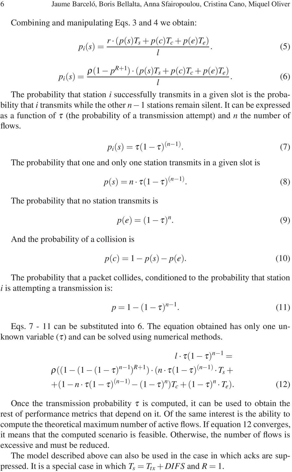 (6) l The probability that station i successfully transmits in a given slot is the probability that i transmits while the other n 1 stations remain silent.