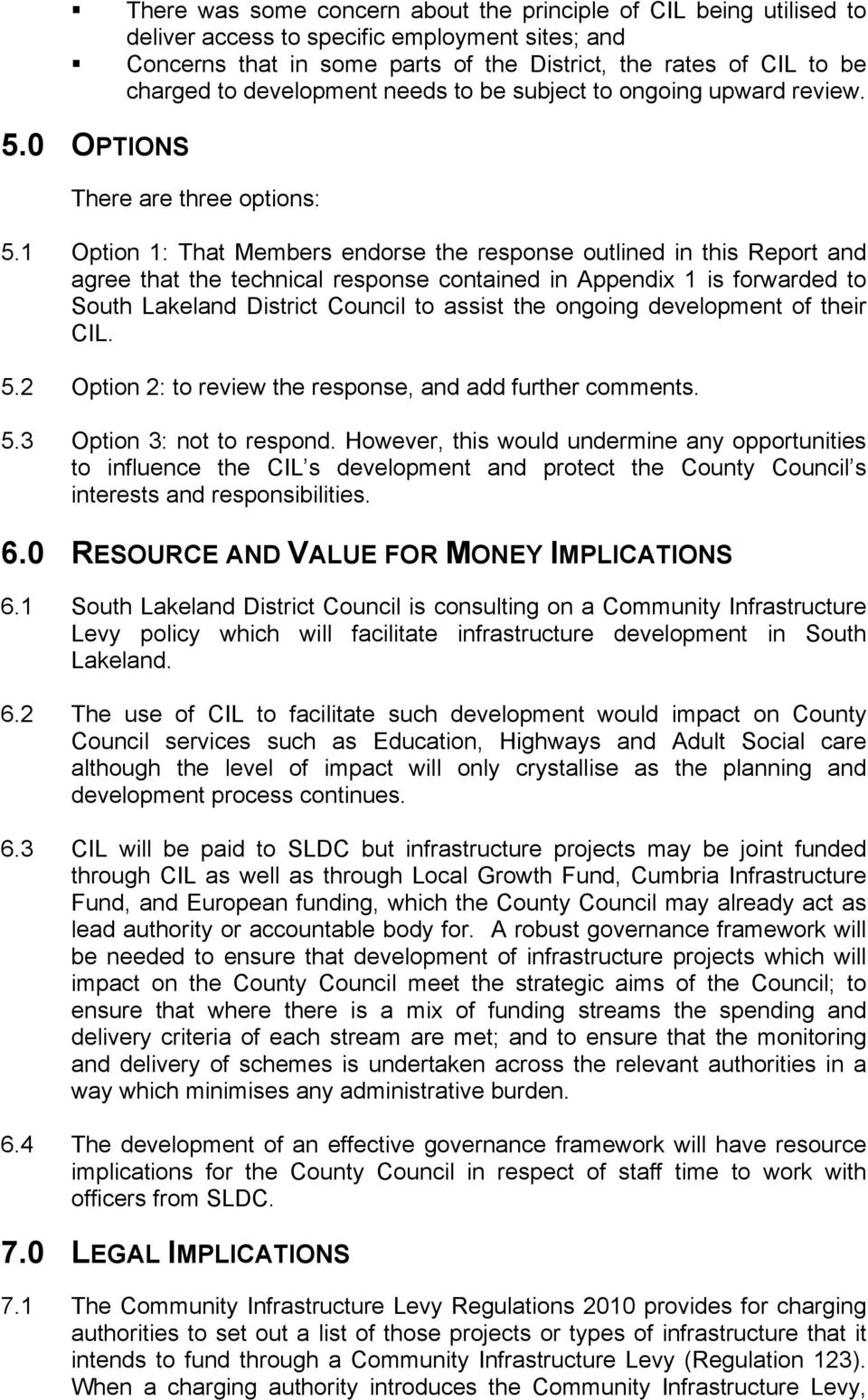 1 Option 1: That Members endorse the response outlined in this Report and agree that the technical response contained in Appendix 1 is forwarded to South Lakeland District Council to assist the