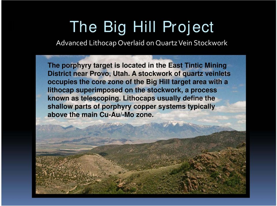 A stockwork of quartz veinlets occupies the core zone of the Big Hill target area with a lithocap