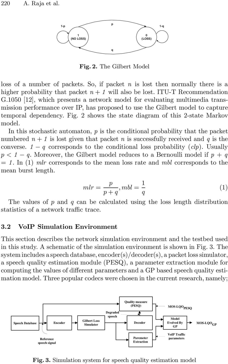 1050 [12], which presents a network model for evaluating multimedia transmission performance over IP, has proposed to use the Gilbert model to capture temporal dependency. Fig.