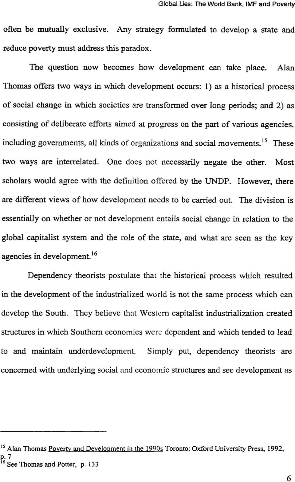 Alan Thomas offers two ways in which development occurs: 1) as a histoncal process of social change in which societies are transformeci over long periods; and 2) as consisting of deliberate efforts