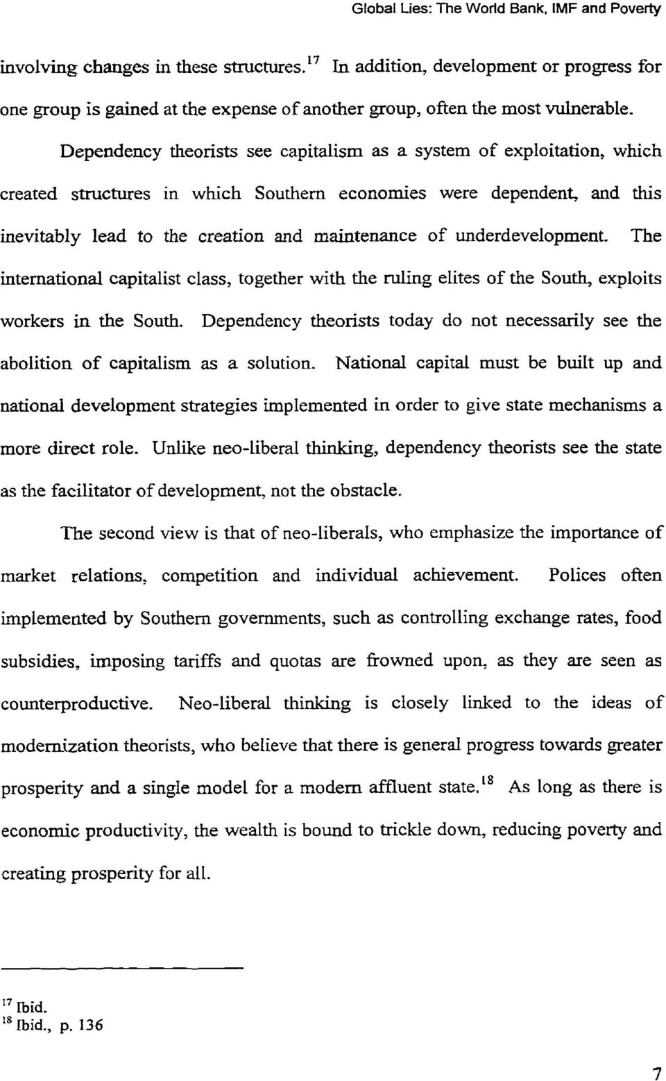 Dependency theonsts see capitalism as a system of exploitation, which created structures in which Southern economies were dependent, and this inevitably lead to the creation and maintenance of