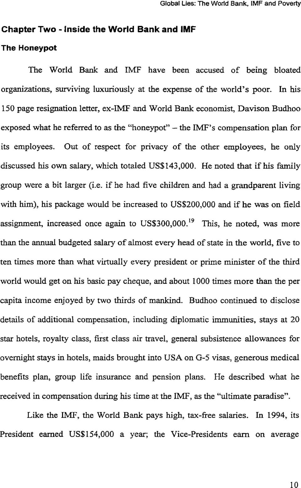 "poor. In his 150 page resignation letter, ex-imf and World Bank economist, Davison Budhoo exposed what he referred to as the ""honeypoty'- the IMFYs compensation plan for its emptoyees."