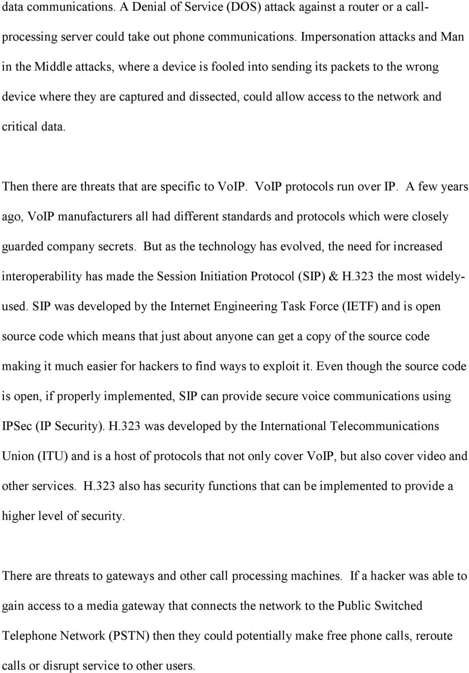critical data. Then there are threats that are specific to VoIP. VoIP protocols run over IP.