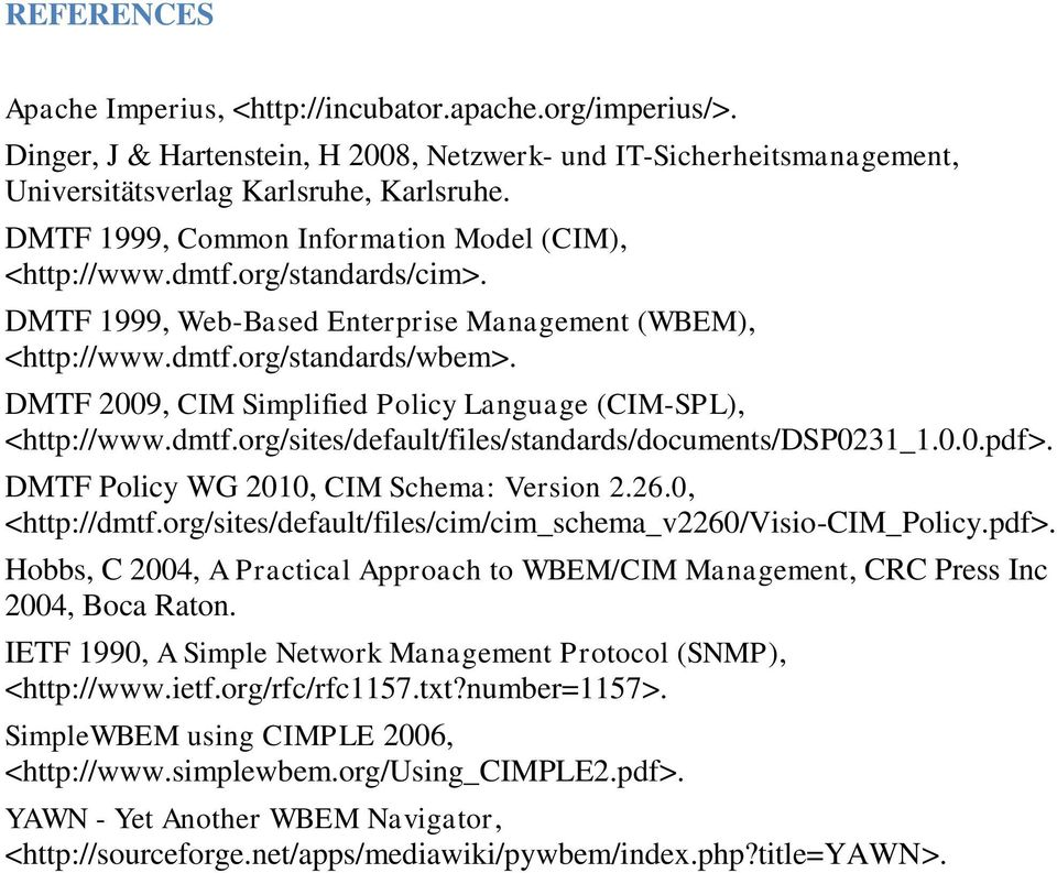 DMTF 2009, CIM Simplified Policy Language (CIM-SPL), <http://www.dmtf.org/sites/default/files/standards/documents/dsp0231_1.0.0.pdf>. DMTF Policy WG 2010, CIM Schema: Version 2.26.0, <http://dmtf.