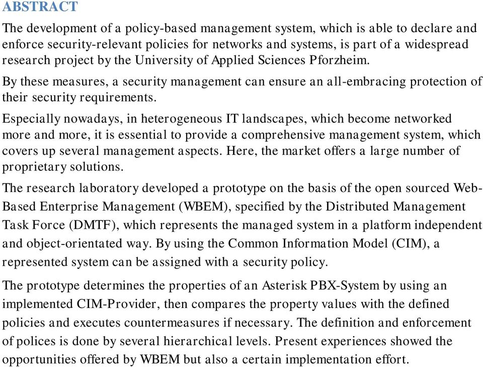 Especially nowadays, in heterogeneous IT landscapes, which become networked more and more, it is essential to provide a comprehensive management system, which covers up several management aspects.