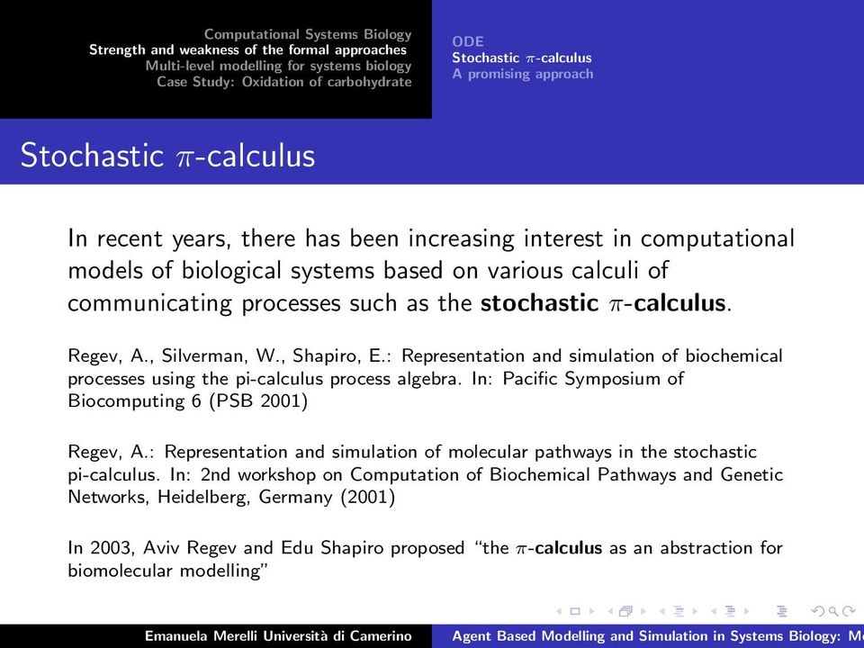 : Representation and simulation of biochemical processes using the pi-calculus process algebra. In: Pacific Symposium of Biocomputing 6 (PSB 2001) Regev, A.