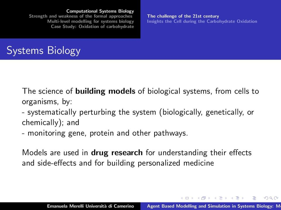 the system (biologically, genetically, or chemically); and - monitoring gene, protein and other pathways.