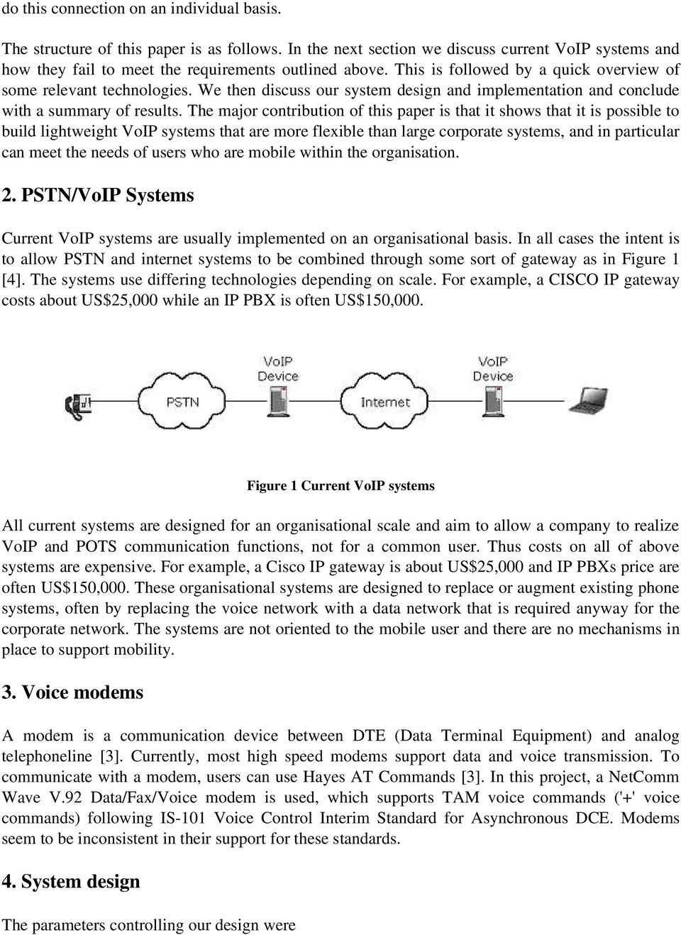 The major contribution of this paper is that it shows that it is possible to build lightweight VoIP systems that are more flexible than large corporate systems, and in particular can meet the needs
