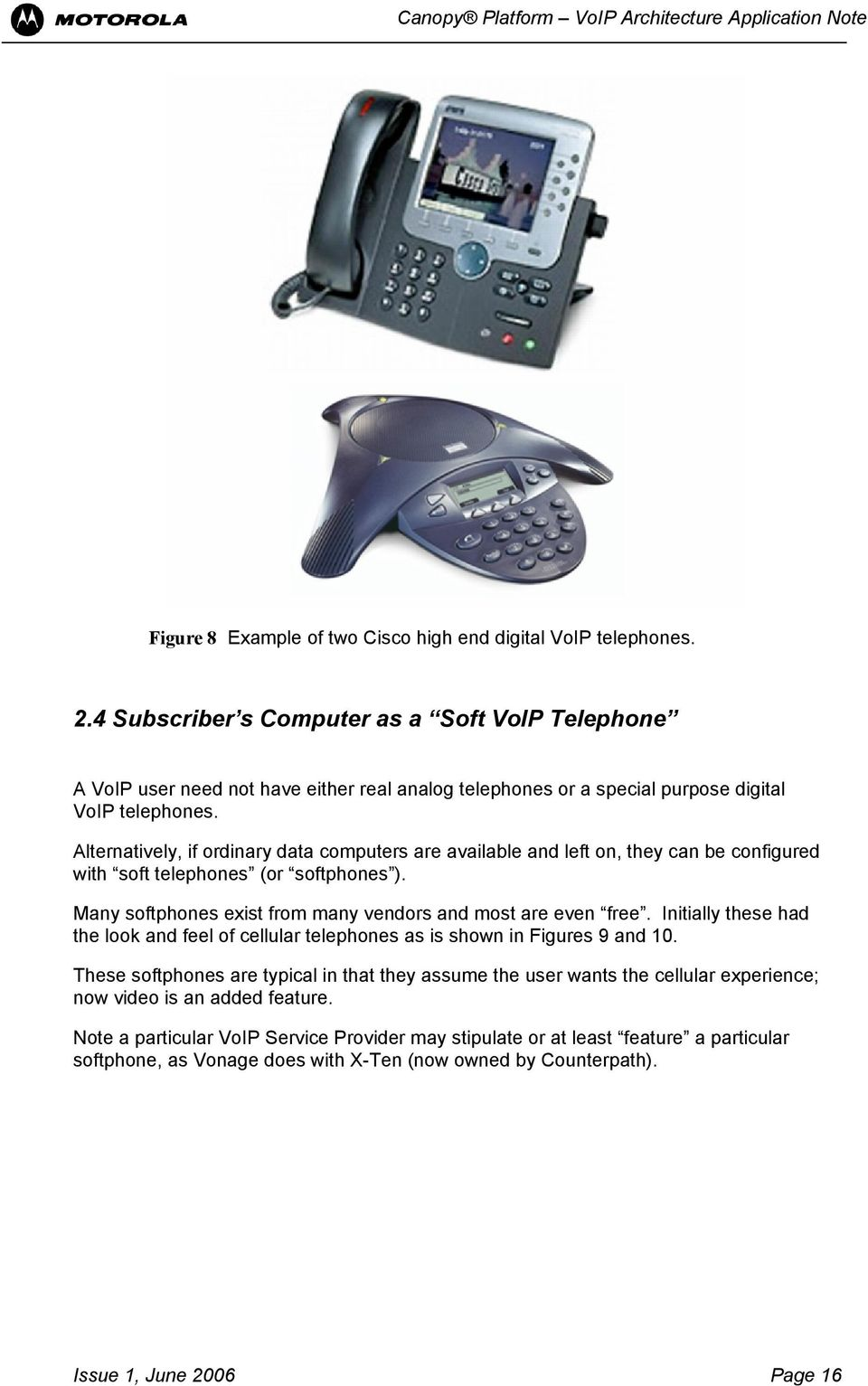 Alternatively, if ordinary data computers are available and left on, they can be configured with soft telephones (or softphones ). Many softphones exist from many vendors and most are even free.