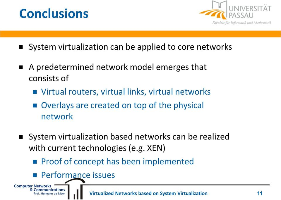 created on top of the physical network System virtualization based networks can be realized