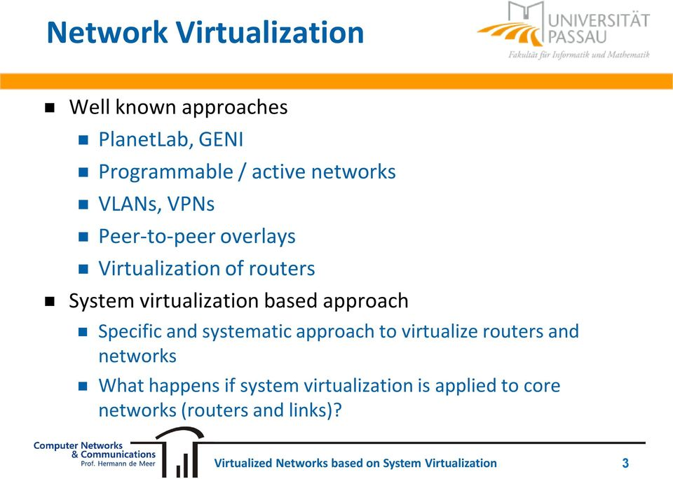 virtualization based approach Specific and systematic approach to virtualize routers