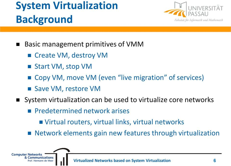 System virtualization can be used to virtualize core networks Predetermined network arises