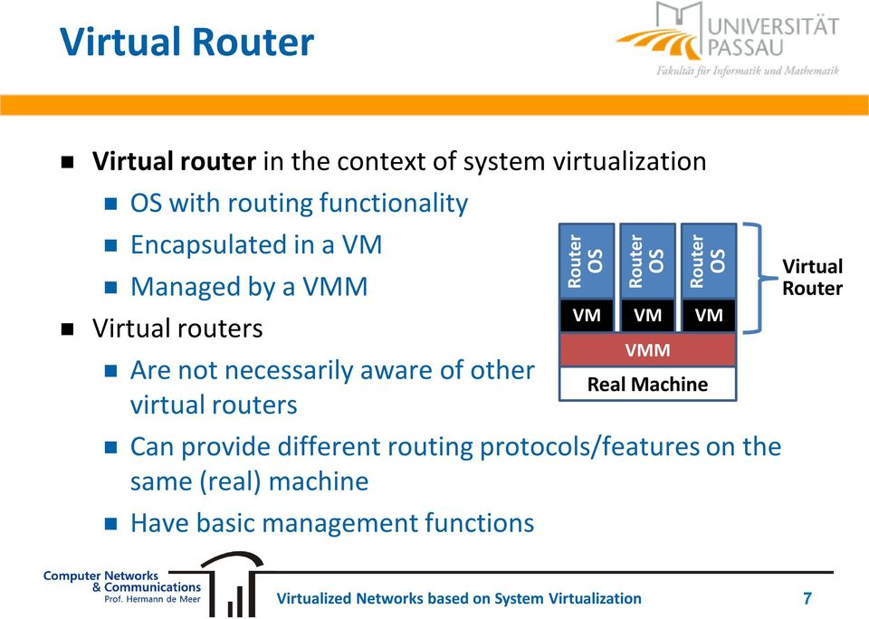 necessarily aware of other virtual routers Can provide different routing