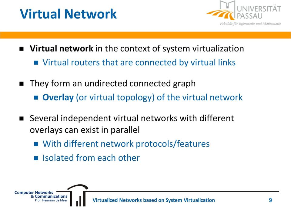 virtual topology) of the virtual network Several independent virtual networks with