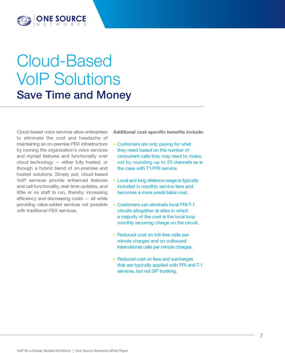 Simply put, cloud-based and call functionality, real-time updates, and little or no staff to run, thereby increasing providing value-added services not possible Customers are only paying for what